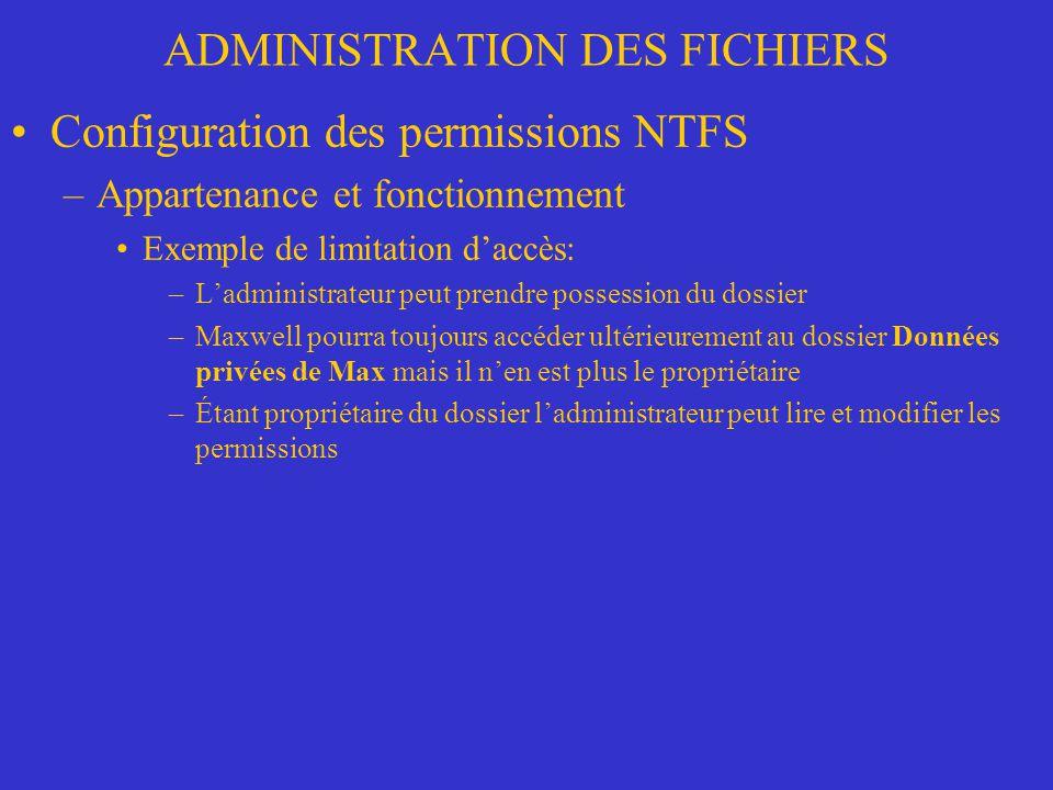ADMINISTRATION DES FICHIERS Configuration des permissions NTFS –Appartenance et fonctionnement Exemple de limitation daccès: –Ladministrateur peut pre