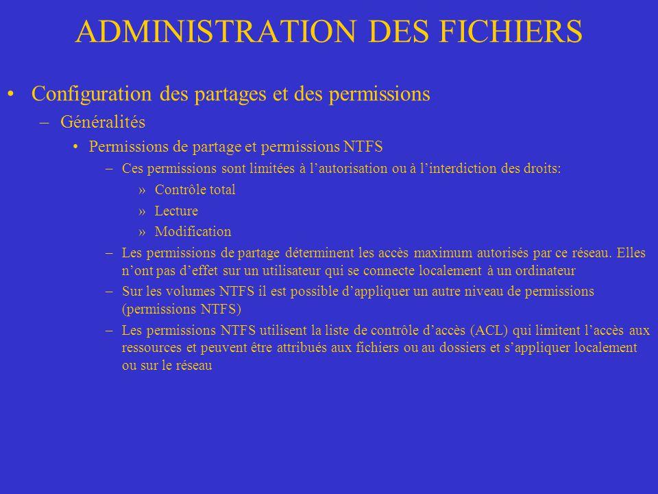 ADMINISTRATION DES FICHIERS Configuration des partages et des permissions –Généralités Permissions de partage et permissions NTFS –Ces permissions son
