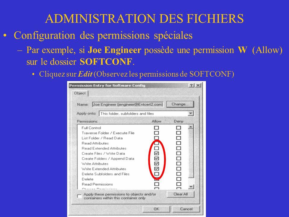 ADMINISTRATION DES FICHIERS Configuration des permissions spéciales –Par exemple, si Joe Engineer possède une permission W (Allow) sur le dossier SOFT