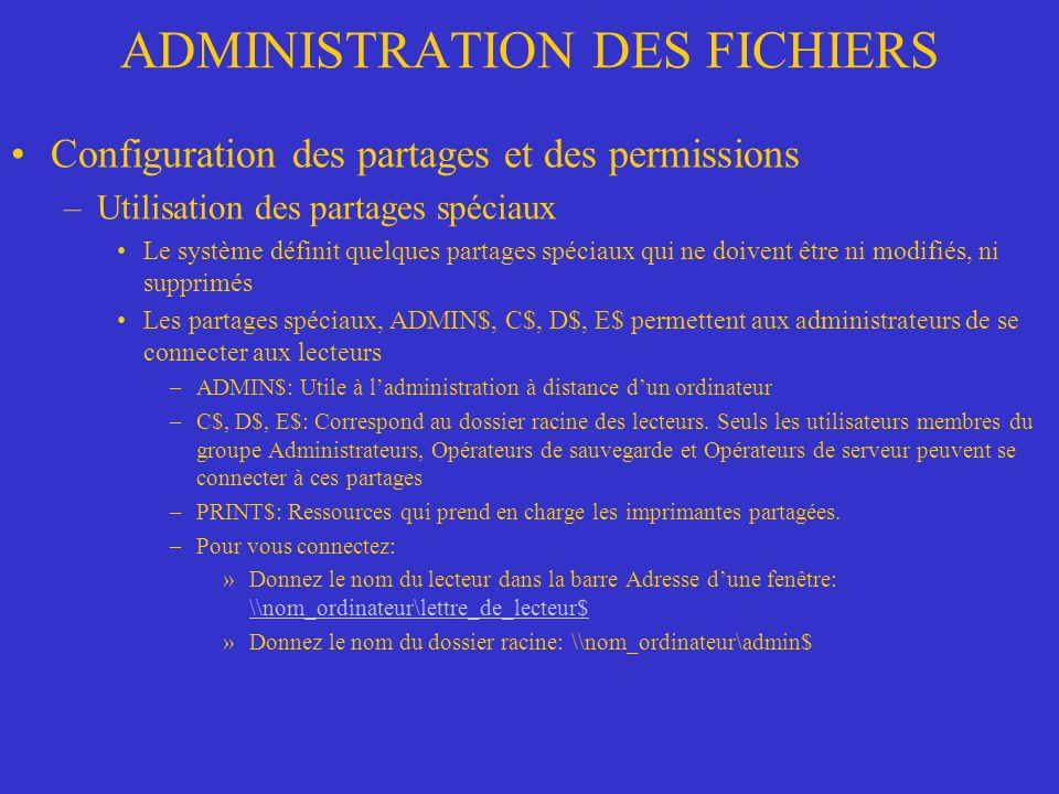 ADMINISTRATION DES FICHIERS Configuration des partages et des permissions –Partage de dossiers Permissions de partage –Les permissions de partage définissent les accès maximaux autorisés.