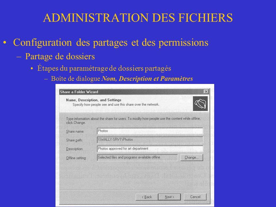 ADMINISTRATION DES FICHIERS Configuration des permissions NTFS –Signification des permissions Permissions individuelles –Affichage du contenu (L): Comme RX, mais les fichiers dun dossier nhérite pas de ces permissions mais les sous-dossiers en héritent (RX).