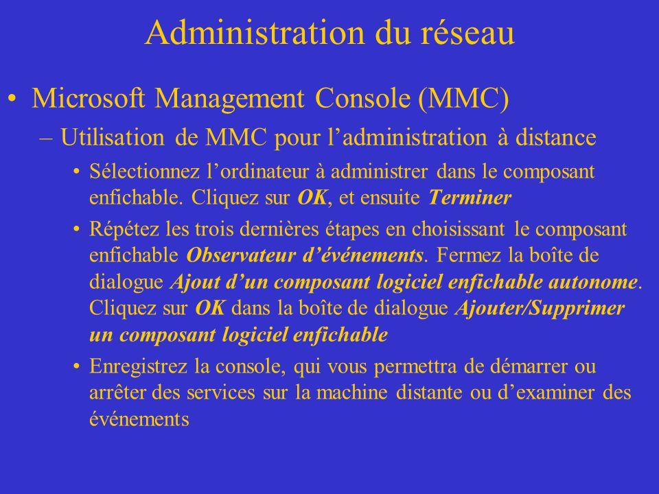 Administration du réseau Microsoft Management Console (MMC) –Utilisation de MMC pour ladministration à distance Sélectionnez lordinateur à administrer