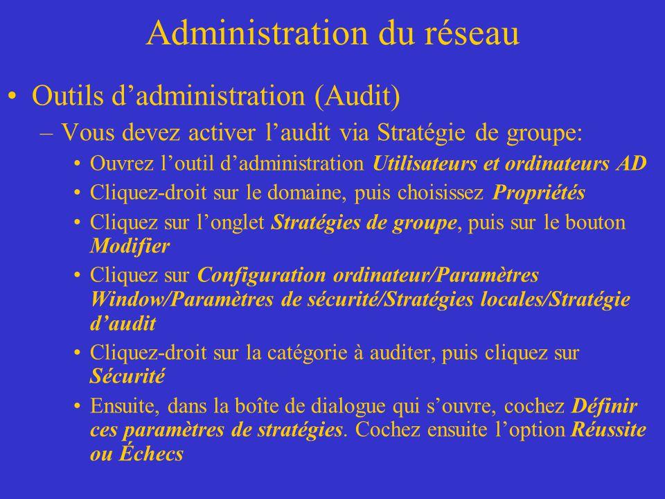 Administration du réseau Outils dadministration (Audit) –Vous devez activer laudit via Stratégie de groupe: Ouvrez loutil dadministration Utilisateurs