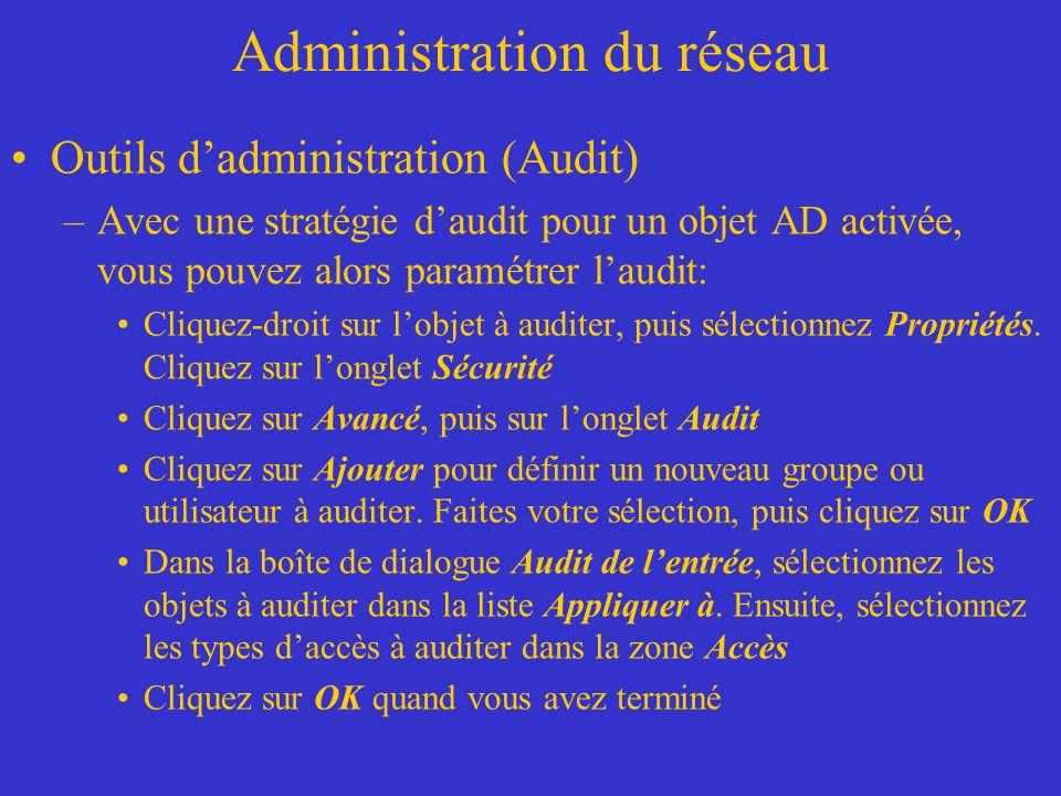 Administration du réseau Outils dadministration (Audit) –Avec une stratégie daudit pour un objet AD activée, vous pouvez alors paramétrer laudit: Cliq