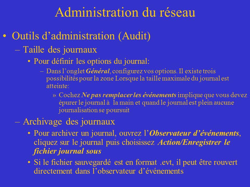 Administration du réseau Outils dadministration (Audit) –Taille des journaux Pour définir les options du journal: –Dans longlet Général, configurez vo