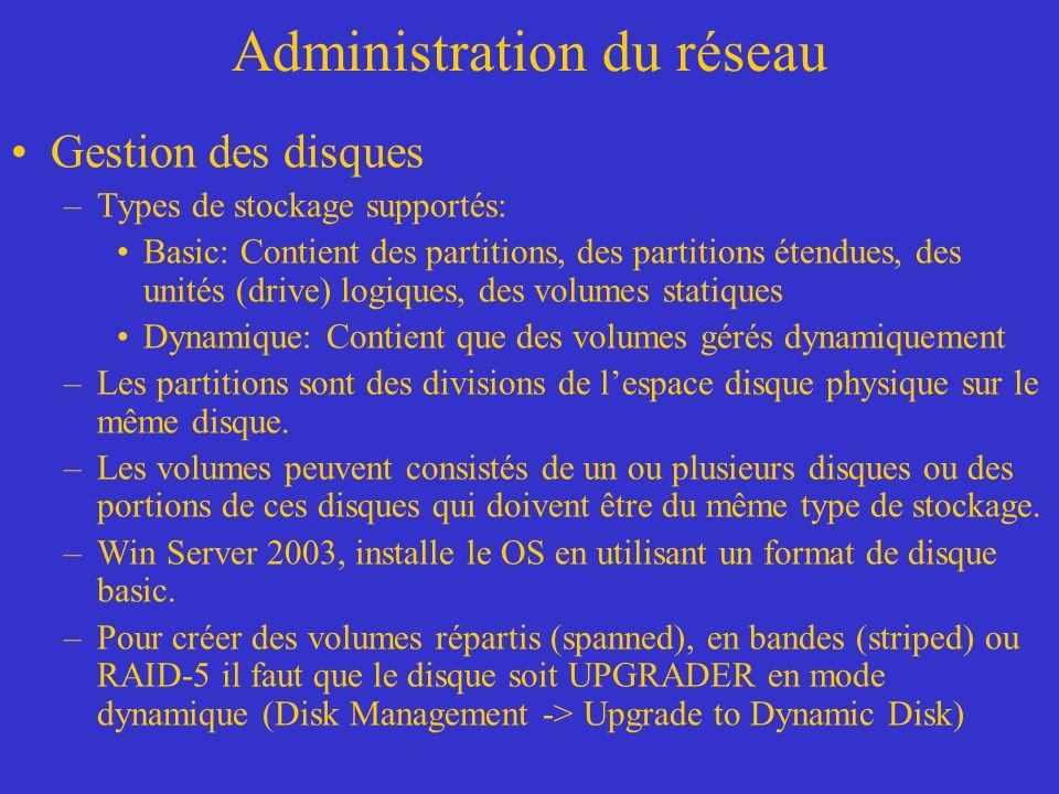 Administration du réseau Gestion des disques –Types de stockage supportés: Basic: Contient des partitions, des partitions étendues, des unités (drive)