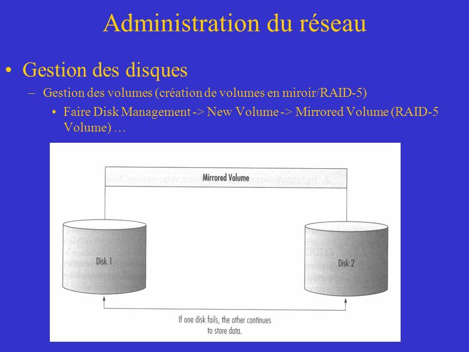 Administration du réseau Gestion des disques –Gestion des volumes (création de volumes en miroir/RAID-5) Faire Disk Management -> New Volume -> Mirror