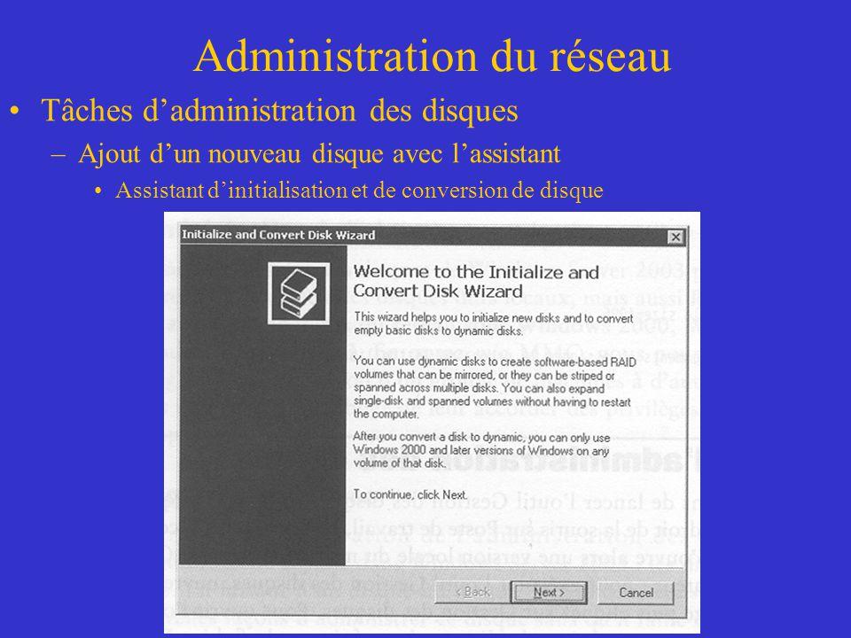 Administration du réseau Tâches dadministration des disques –Ajout dun nouveau disque avec lassistant Assistant dinitialisation et de conversion de di