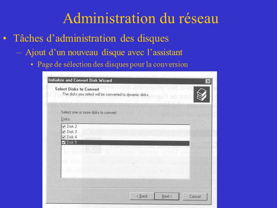 Administration du réseau Tâches dadministration des disques –Ajout dun nouveau disque avec lassistant Page de sélection des disques pour la conversion