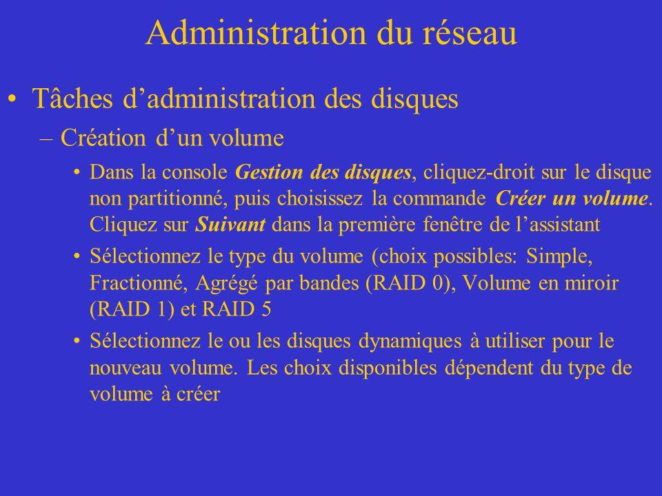 Administration du réseau Tâches dadministration des disques –Création dun volume Dans la console Gestion des disques, cliquez-droit sur le disque non