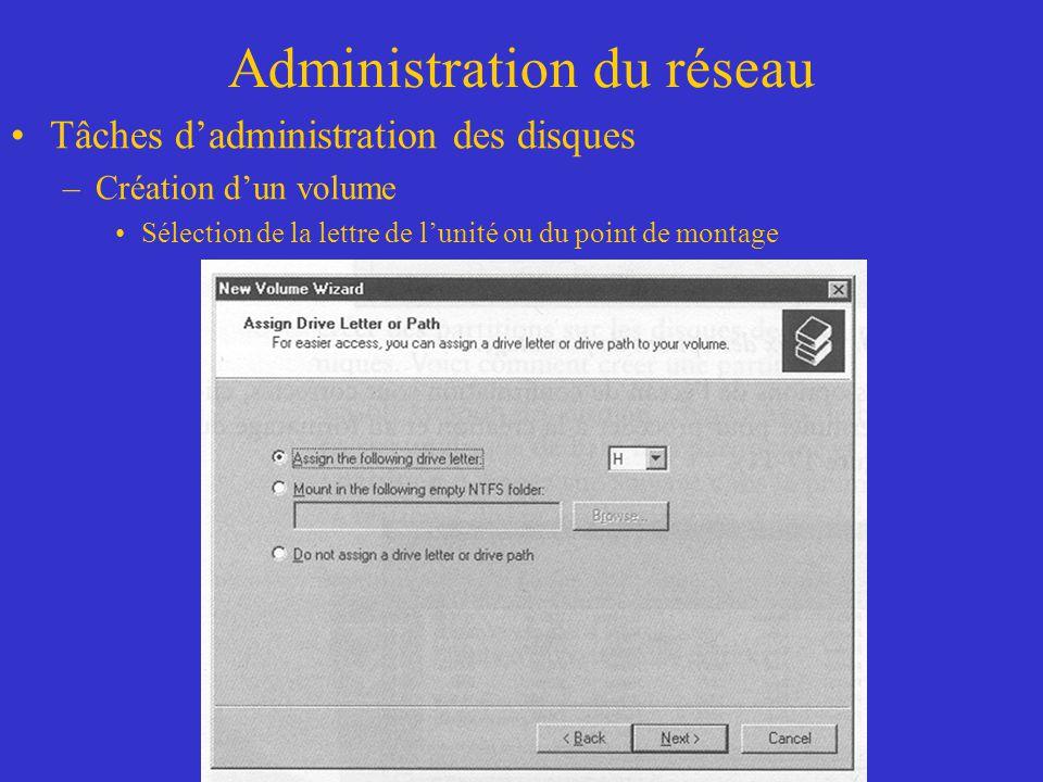 Administration du réseau Tâches dadministration des disques –Création dun volume Sélection de la lettre de lunité ou du point de montage