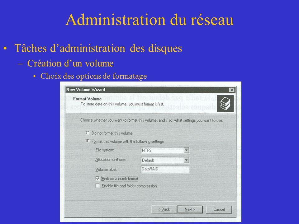 Administration du réseau Tâches dadministration des disques –Création dun volume Choix des options de formatage