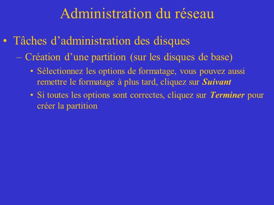 Administration du réseau Tâches dadministration des disques –Création dune partition (sur les disques de base) Sélectionnez les options de formatage,