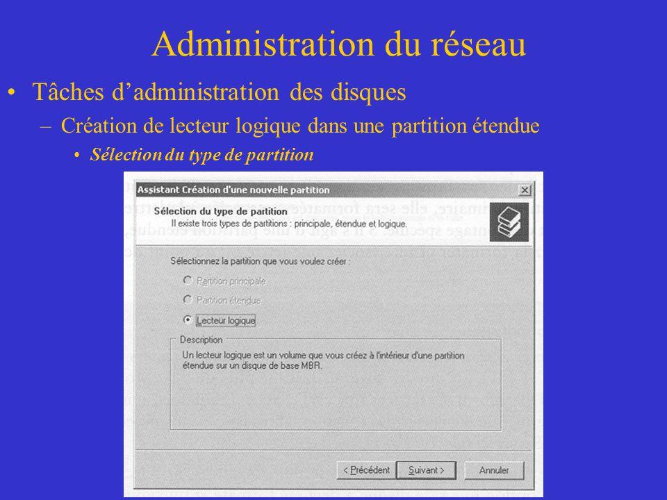 Administration du réseau Tâches dadministration des disques –Création de lecteur logique dans une partition étendue Sélection du type de partition
