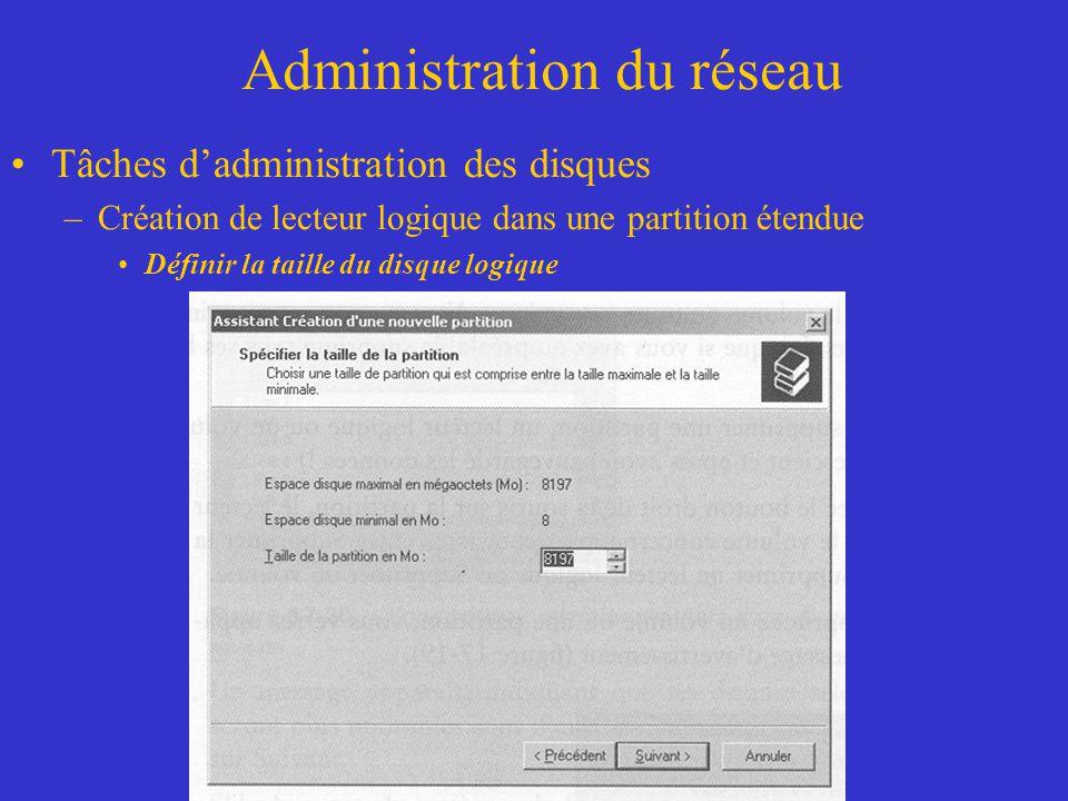 Administration du réseau Tâches dadministration des disques –Création de lecteur logique dans une partition étendue Définir la taille du disque logiqu