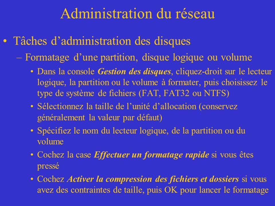 Administration du réseau Tâches dadministration des disques –Formatage dune partition, disque logique ou volume Dans la console Gestion des disques, c
