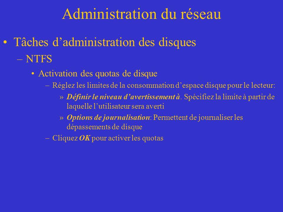 Administration du réseau Tâches dadministration des disques –NTFS Activation des quotas de disque –Réglez les limites de la consommation despace disqu