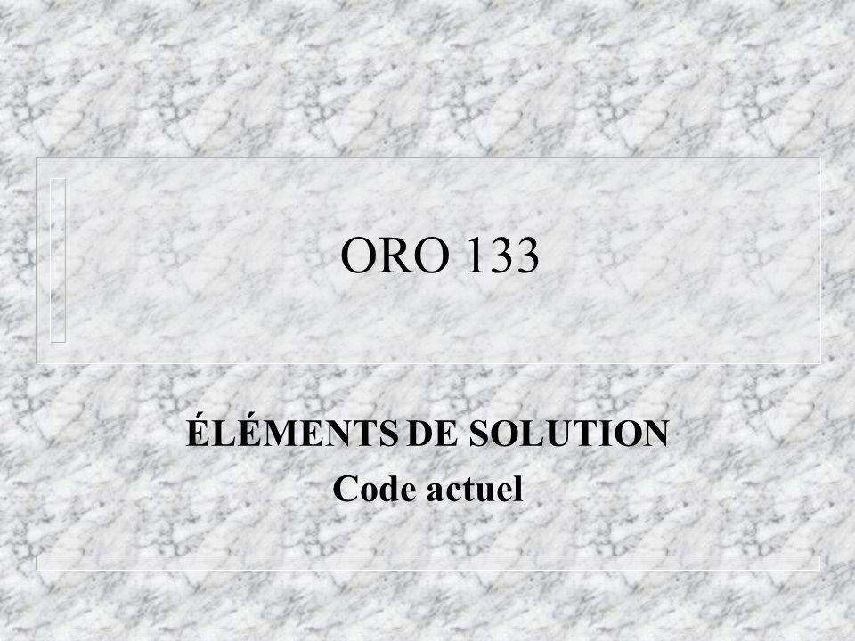 ORO 133 ÉLÉMENTS DE SOLUTION Code actuel