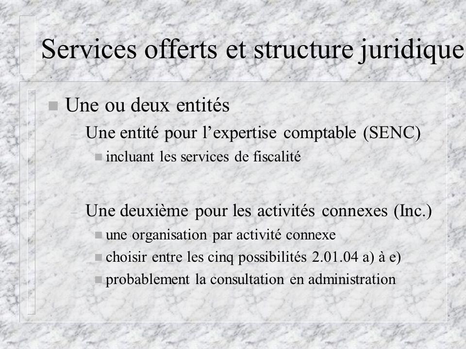 Services offerts et structure juridique n Une ou deux entités – Une entité pour lexpertise comptable (SENC) n incluant les services de fiscalité – Une