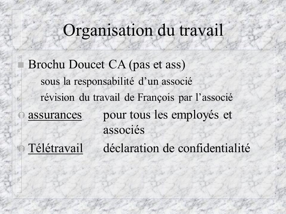 Organisation du travail n Brochu Doucet CA (pas et ass) – sous la responsabilité dun associé – révision du travail de François par lassocié Ý assuranc