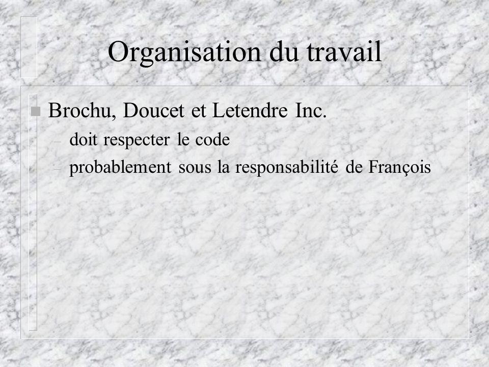 Organisation du travail n Brochu, Doucet et Letendre Inc. – doit respecter le code – probablement sous la responsabilité de François