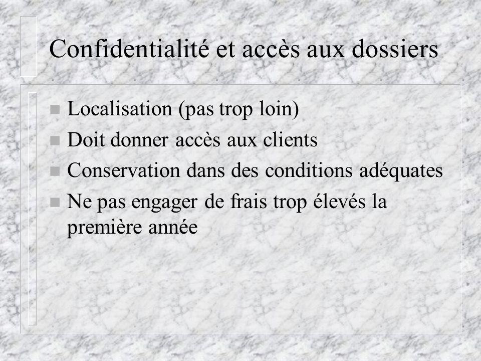 Confidentialité et accès aux dossiers n Localisation (pas trop loin) n Doit donner accès aux clients n Conservation dans des conditions adéquates n Ne pas engager de frais trop élevés la première année
