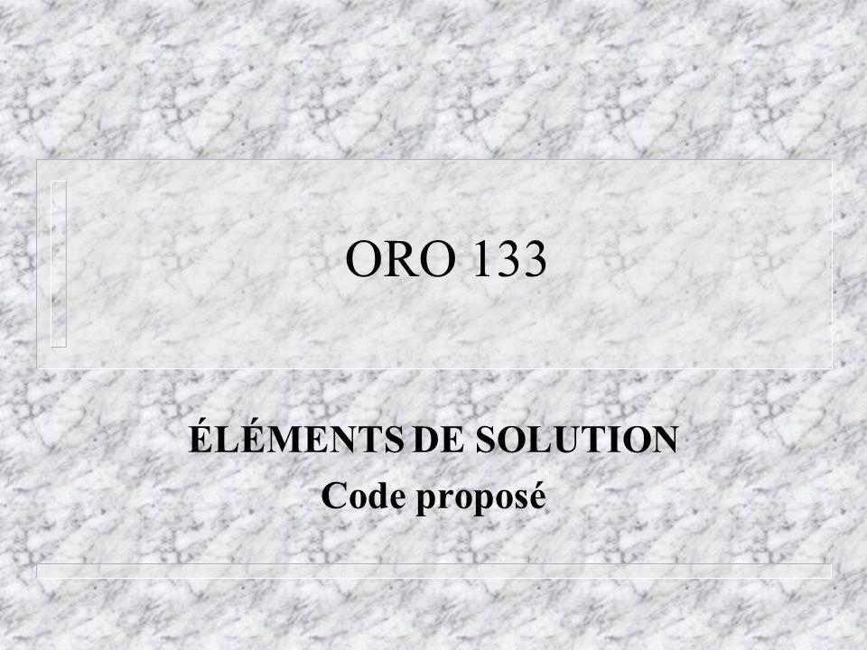 ORO 133 ÉLÉMENTS DE SOLUTION Code proposé