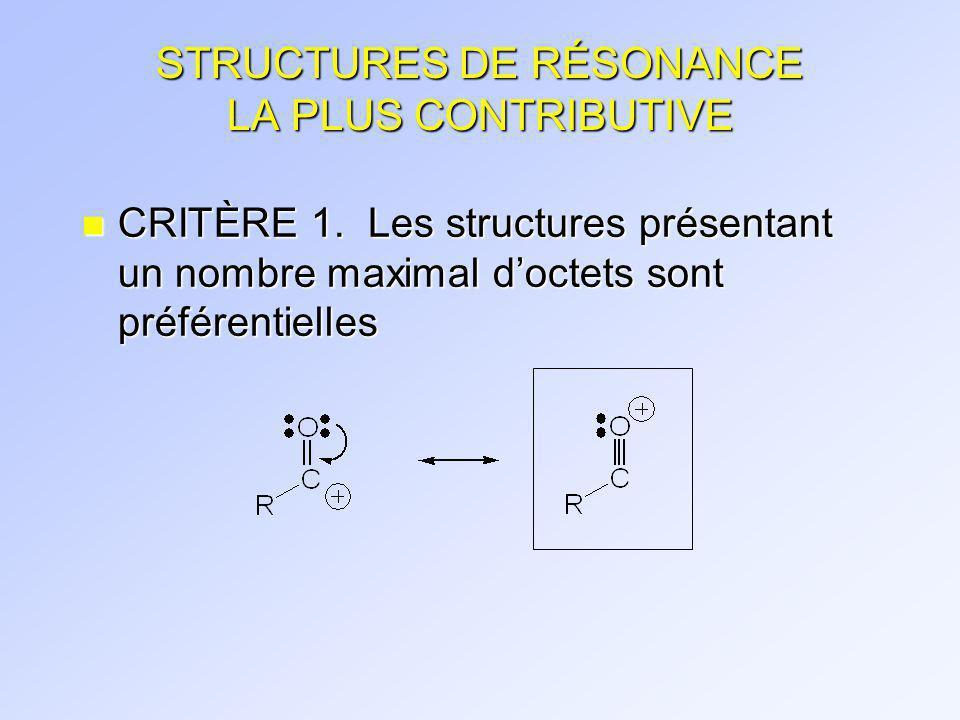 STRUCTURES DE RÉSONANCE LA PLUS CONTRIBUTIVE n CRITÈRE 2: Les charges doivent être situées de préférence sur des atomes en concordance avec leur électronégativité