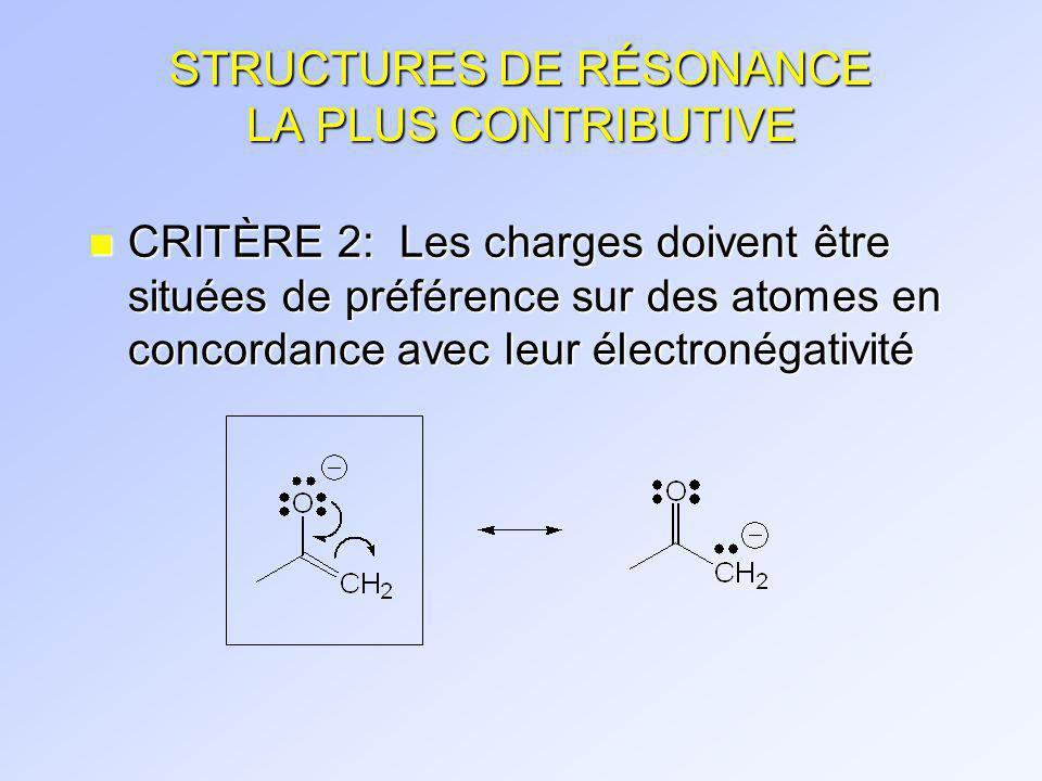 STRUCTURES DE RÉSONANCE LA PLUS CONTRIBUTIVE n CRITÈRE 3: Les structures préférées sont celles où la séparation des charges est minimale