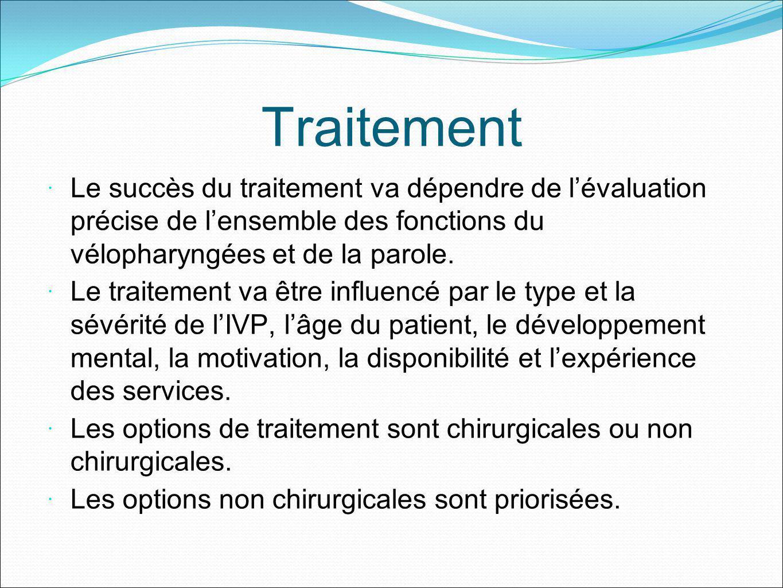 Traitement Le succès du traitement va dépendre de lévaluation précise de lensemble des fonctions du vélopharyngées et de la parole. Le traitement va ê