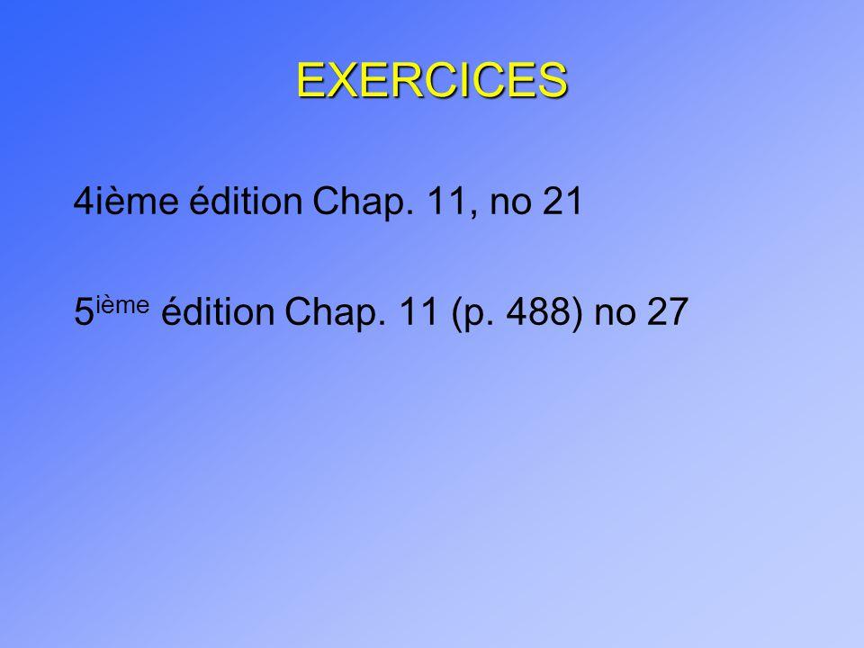 EXERCICES 4ième édition Chap. 11, no 21 5 ième édition Chap. 11 (p. 488) no 27