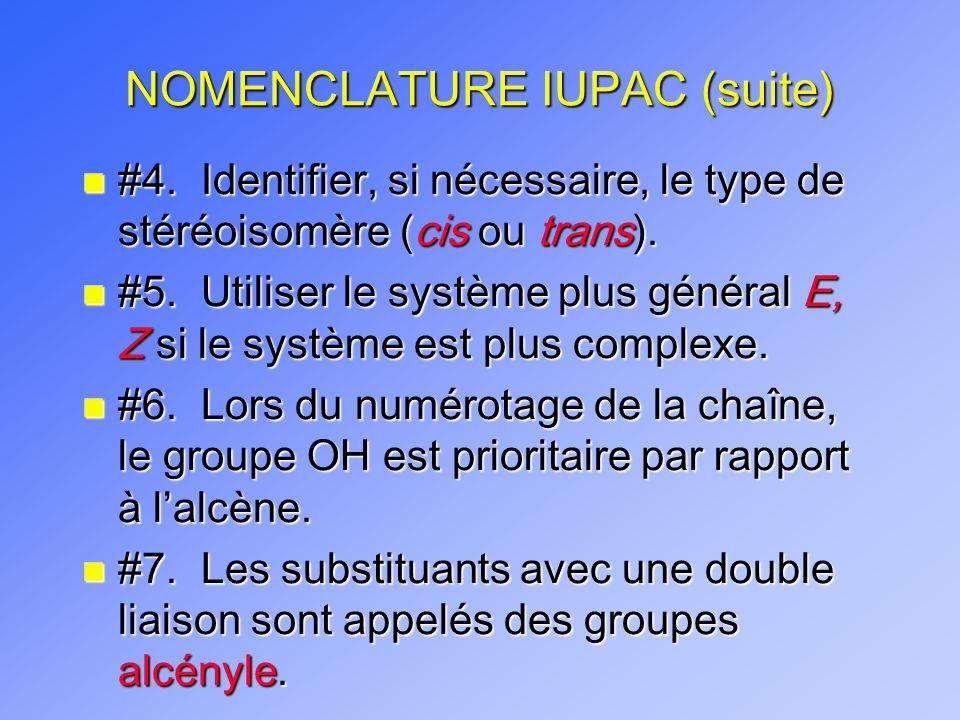 NOMENCLATURE IUPAC (suite) n #4. Identifier, si nécessaire, le type de stéréoisomère (cis ou trans). n #5. Utiliser le système plus général E, Z si le