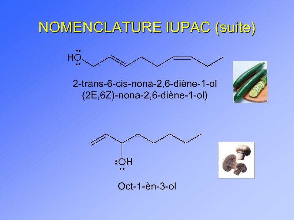 NOMENCLATURE IUPAC (suite) 2-trans-6-cis-nona-2,6-diène-1-ol (2E,6Z)-nona-2,6-diène-1-ol) Oct-1-èn-3-ol