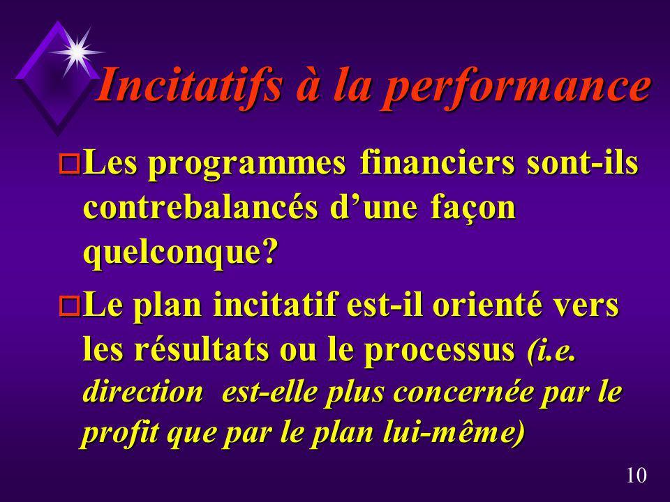 10 Incitatifs à la performance o Les programmes financiers sont-ils contrebalancés dune façon quelconque? o Le plan incitatif est-il orienté vers les