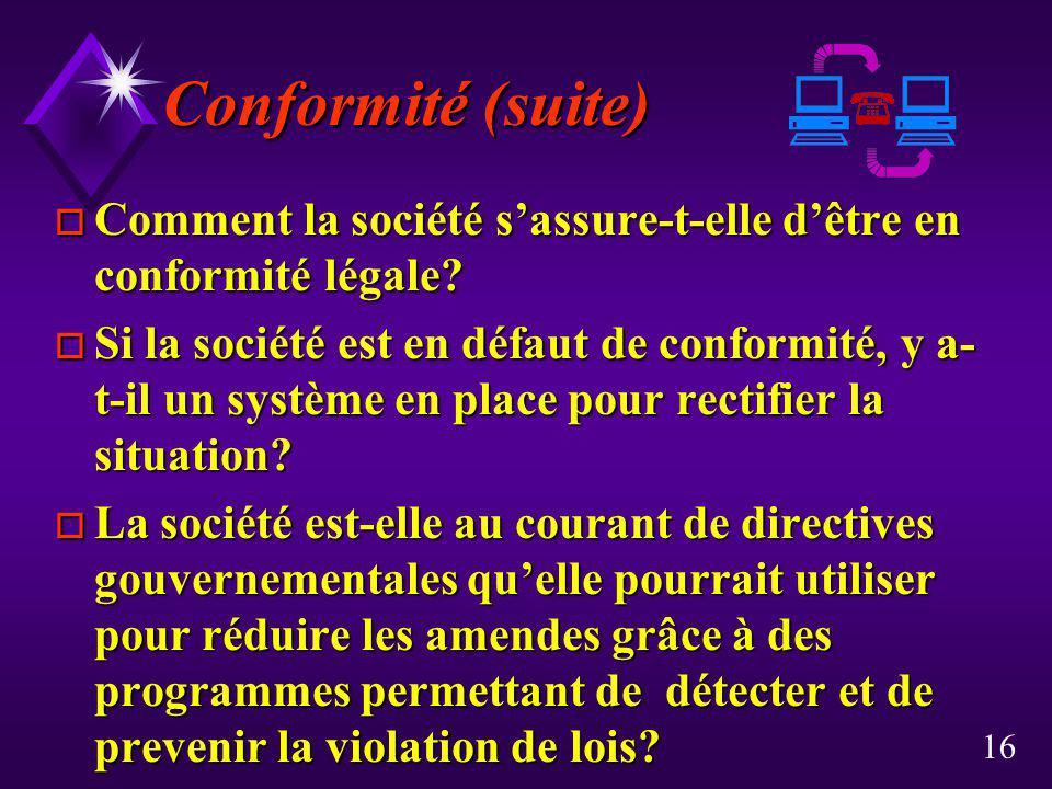 16 Conformité (suite) Conformité (suite) o Comment la société sassure-t-elle dêtre en conformité légale? o Si la société est en défaut de conformité,