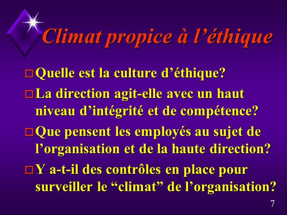 7 Climat propice à léthique o Quelle est la culture déthique? o La direction agit-elle avec un haut niveau dintégrité et de compétence? o Que pensent