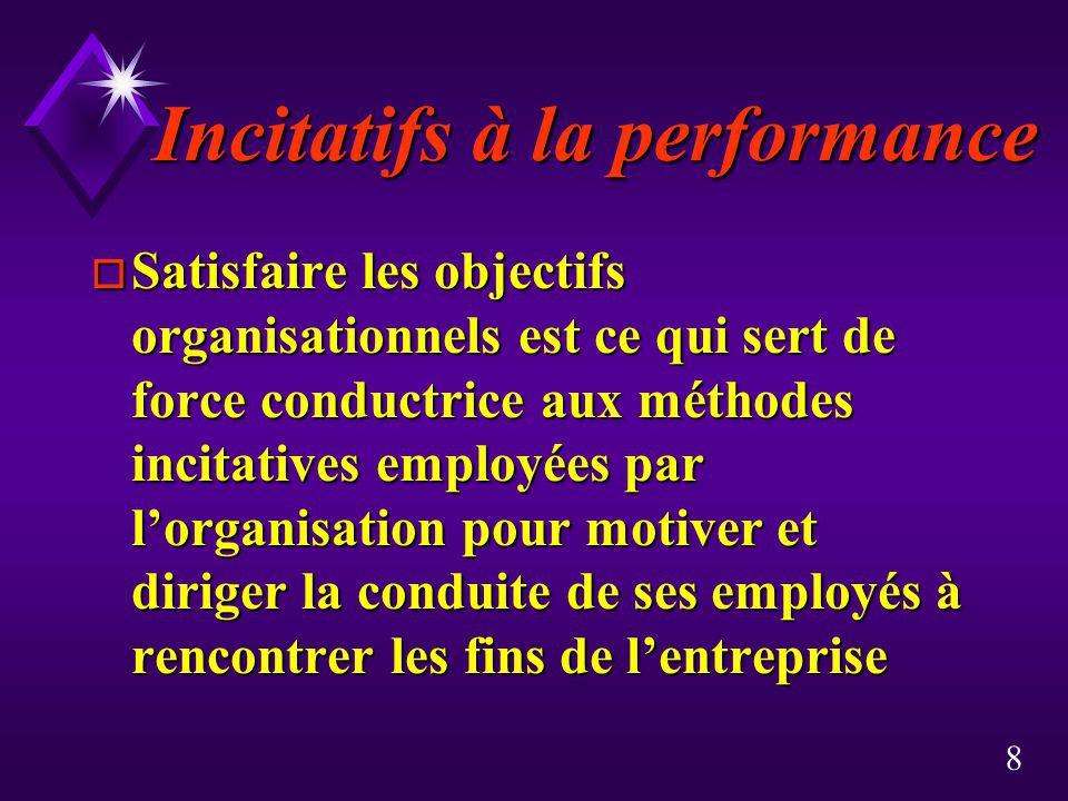 8 Incitatifs à la performance o Satisfaire les objectifs organisationnels est ce qui sert de force conductrice aux méthodes incitatives employées par