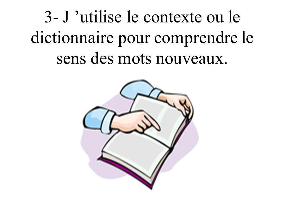 3- J utilise le contexte ou le dictionnaire pour comprendre le sens des mots nouveaux.
