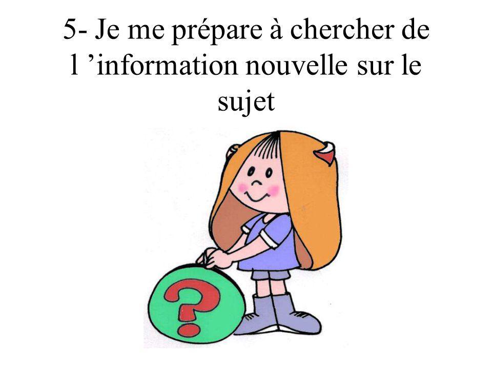 5- Je me prépare à chercher de l information nouvelle sur le sujet