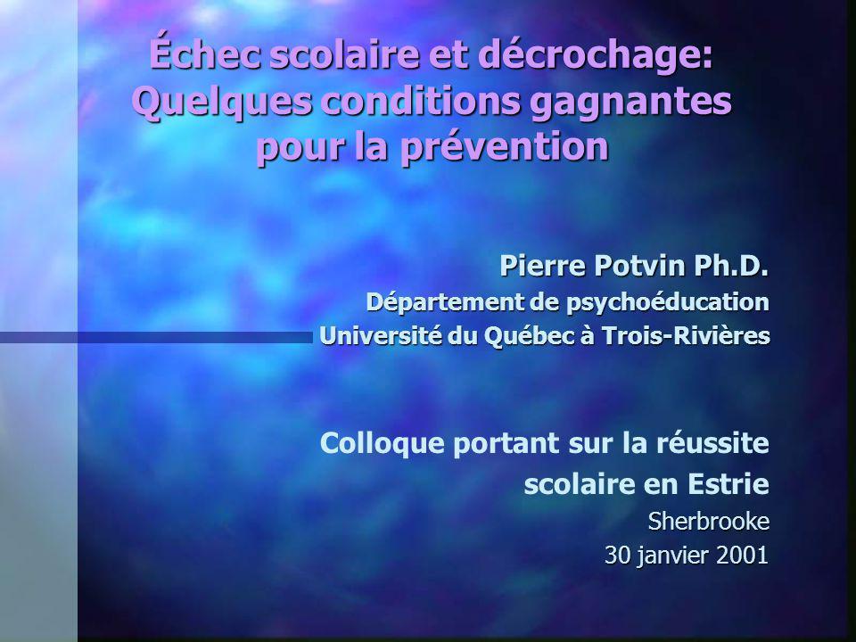 Échec scolaire et décrochage: Quelques conditions gagnantes pour la prévention Pierre Potvin Ph.D. Département de psychoéducation Université du Québec