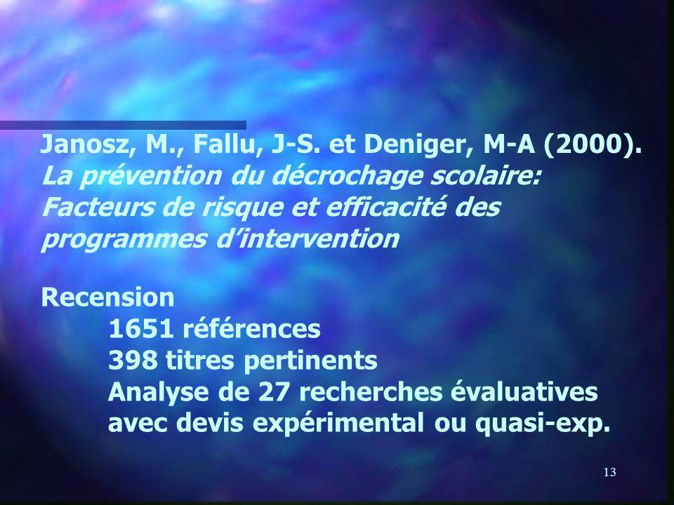 13 Janosz, M., Fallu, J-S. et Deniger, M-A (2000). La prévention du décrochage scolaire: Facteurs de risque et efficacité des programmes dintervention