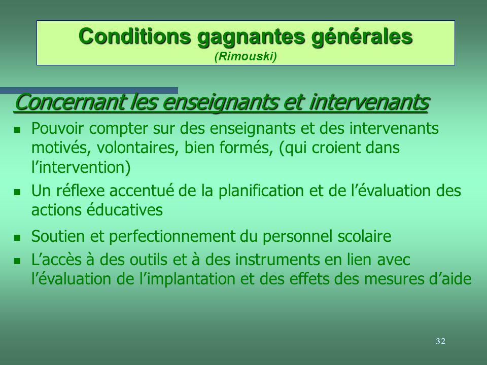 32 Conditions gagnantes générales Conditions gagnantes générales (Rimouski) Concernant les enseignants et intervenants n Pouvoir compter sur des ensei