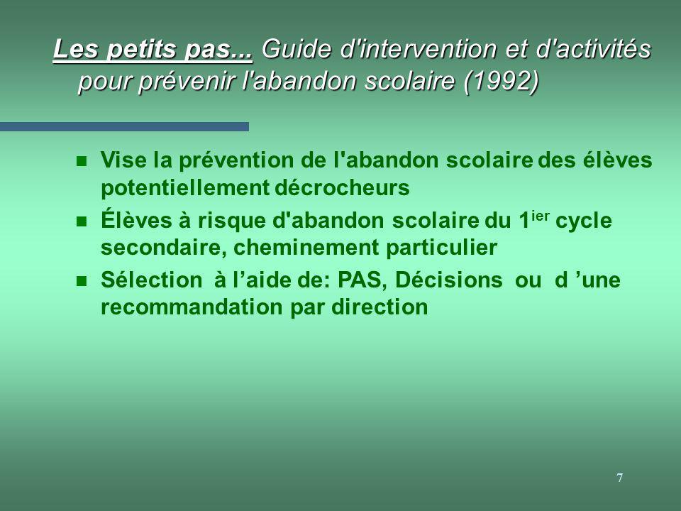 7 Les petits pas... Guide d'intervention et d'activités pour prévenir l'abandon scolaire (1992) n Vise la prévention de l'abandon scolaire des élèves