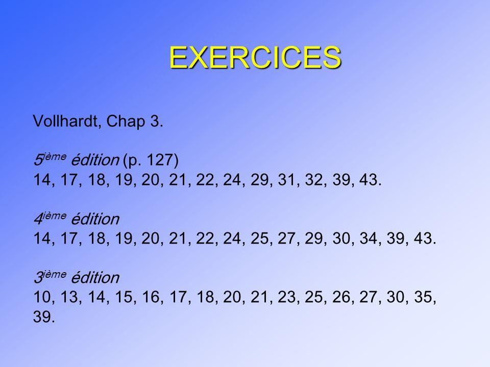 EXERCICES Vollhardt, Chap 3. 5 ième édition (p. 127) 14, 17, 18, 19, 20, 21, 22, 24, 29, 31, 32, 39, 43. 4 ième édition 14, 17, 18, 19, 20, 21, 22, 24