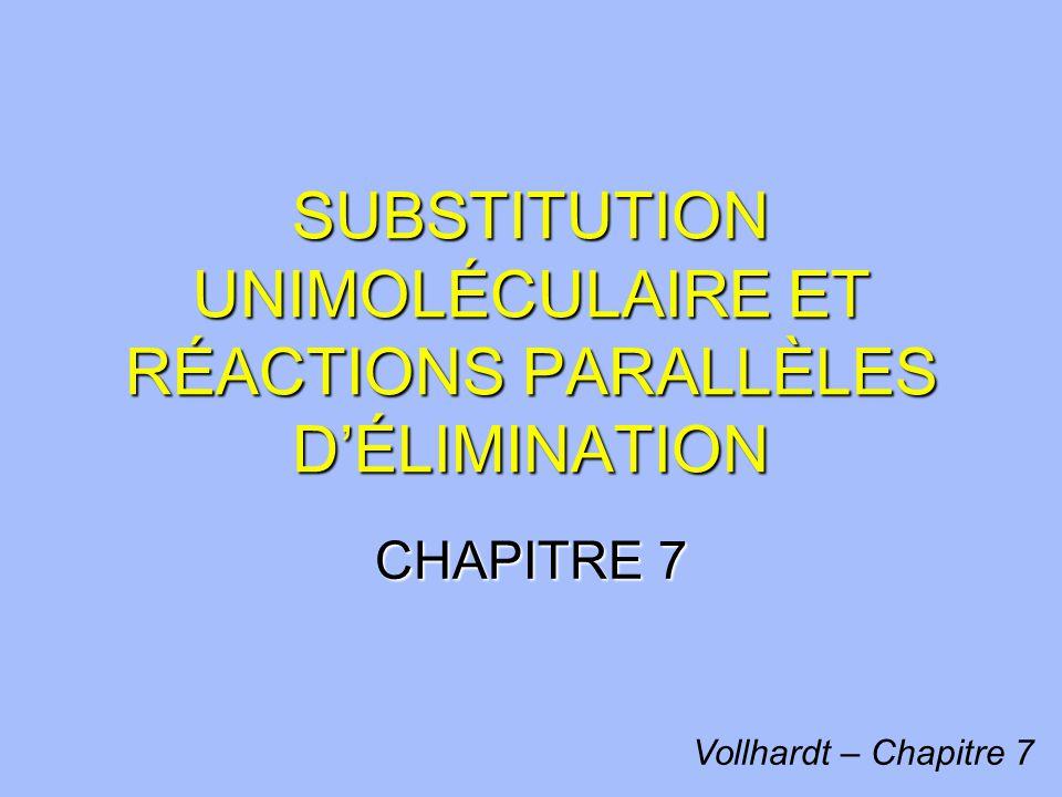 SUBSTITUTION UNIMOLÉCULAIRE ET RÉACTIONS PARALLÈLES DÉLIMINATION CHAPITRE 7 Vollhardt – Chapitre 7
