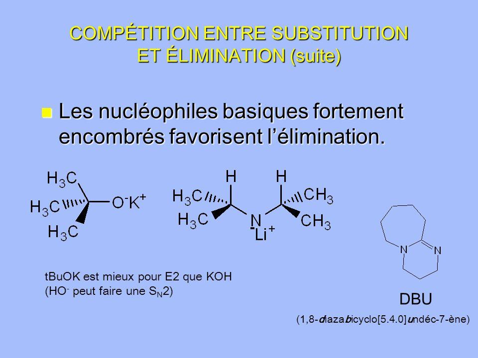COMPÉTITION ENTRE SUBSTITUTION ET ÉLIMINATION (suite) n Les nucléophiles basiques fortement encombrés favorisent lélimination.