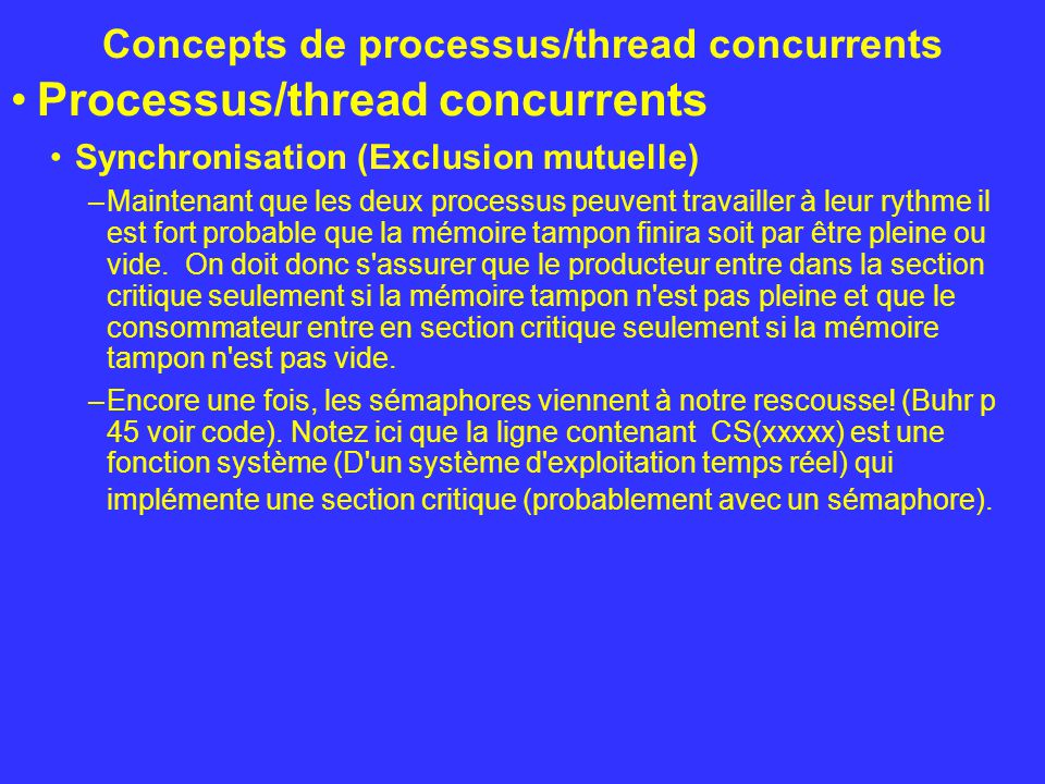 Concepts de processus/thread concurrents Processus/thread concurrents Synchronisation (Exclusion mutuelle) –Maintenant que les deux processus peuvent