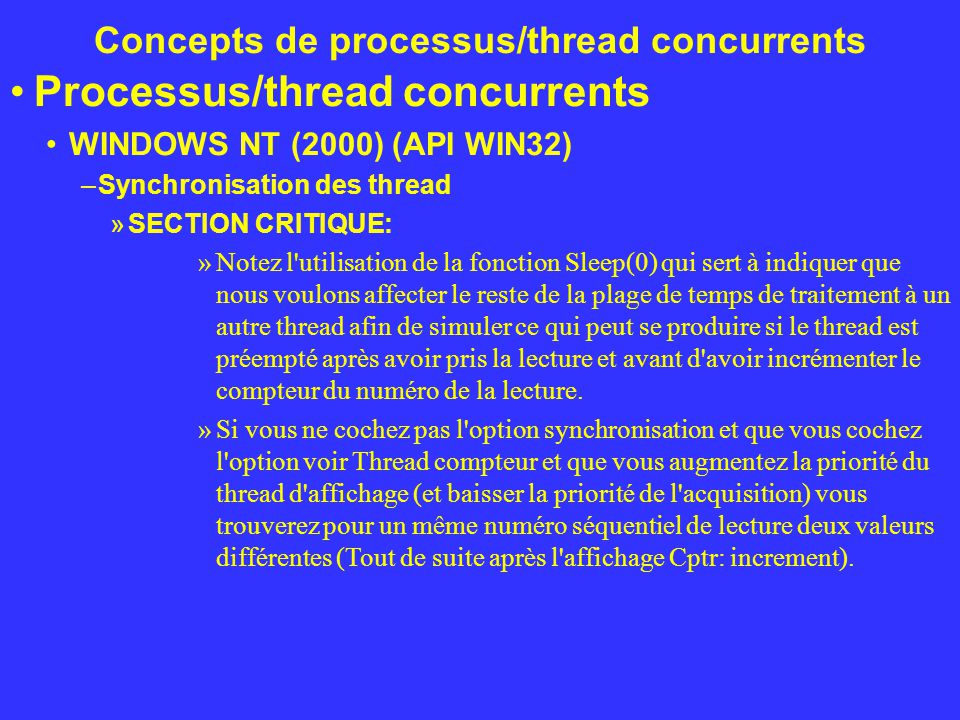 Concepts de processus/thread concurrents Processus/thread concurrents WINDOWS NT (2000) (API WIN32) –Synchronisation des thread »SECTION CRITIQUE: »No