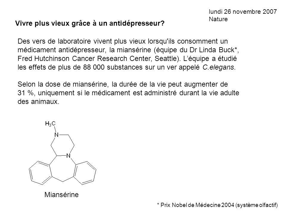 lundi 26 novembre 2007 Nature Vivre plus vieux grâce à un antidépresseur? Miansérine Des vers de laboratoire vivent plus vieux lorsqu'ils consomment u