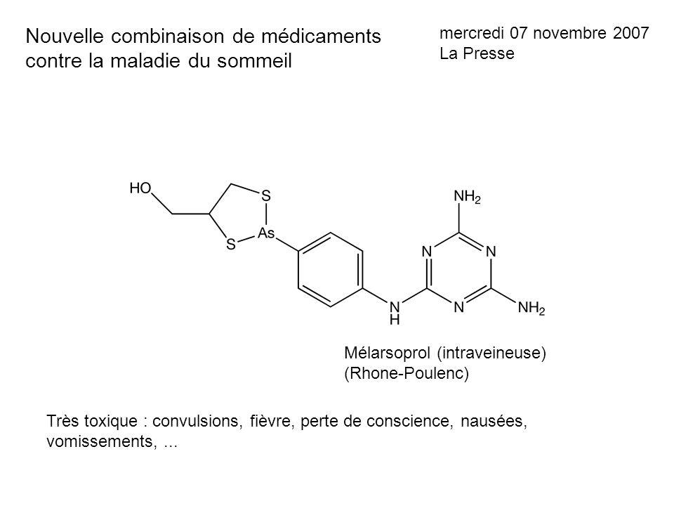 Nouvelle combinaison de médicaments contre la maladie du sommeil mercredi 07 novembre 2007 La Presse Mélarsoprol (intraveineuse) (Rhone-Poulenc) Très